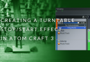 Creating a Turntable Stop/Start Effect in Atom Craft 3